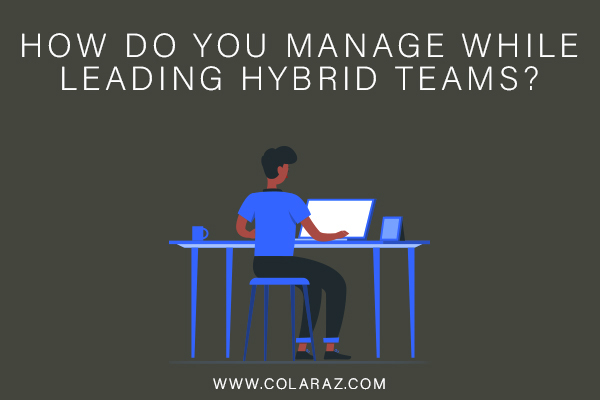 Hybrid Teams, Business Management, COVID-19 Pandemic